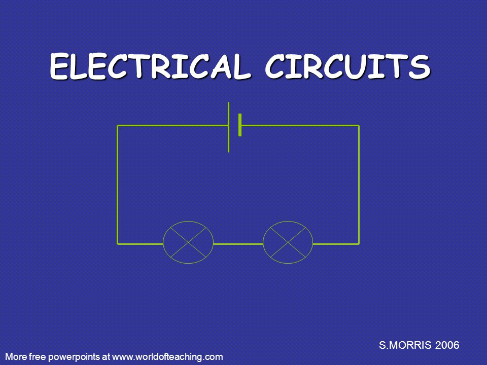 S.MORRIS 2006 ELECTRICAL CIRCUITS More free powerpoints at
