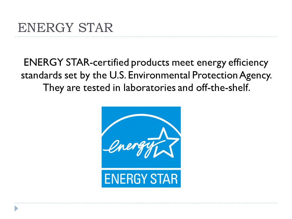 ENERGY STAR ENERGY STAR-certified products meet energy efficiency standards set by the U.S.