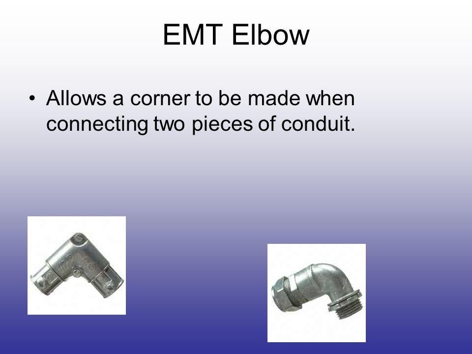 EMT Elbow Allows a corner to be made when connecting two pieces of conduit.