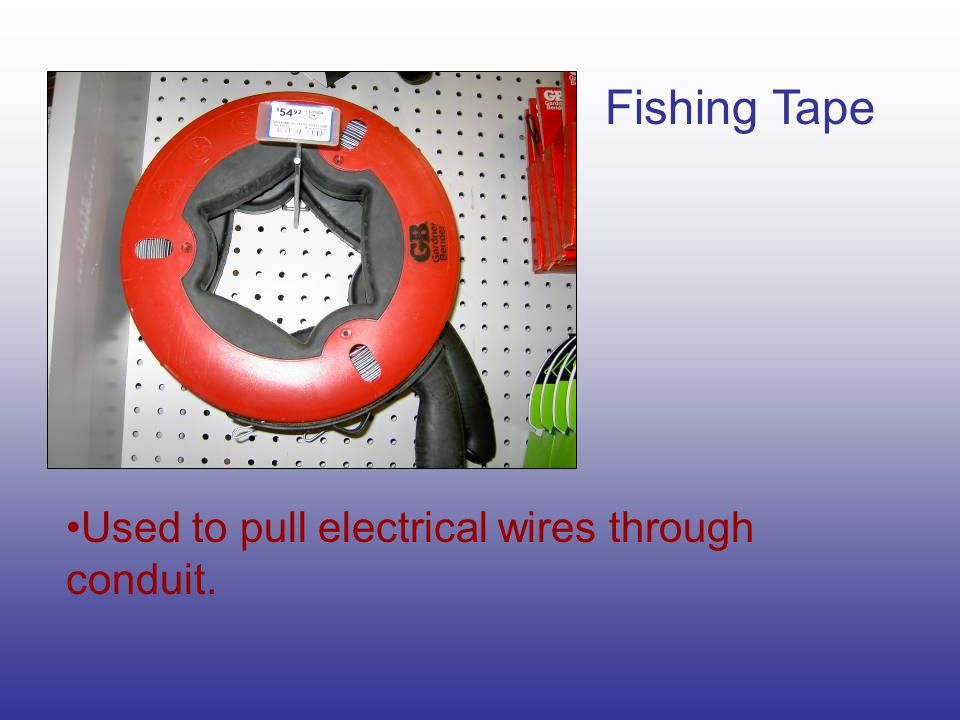 Fishing Tape Used to pull electrical wires through conduit.