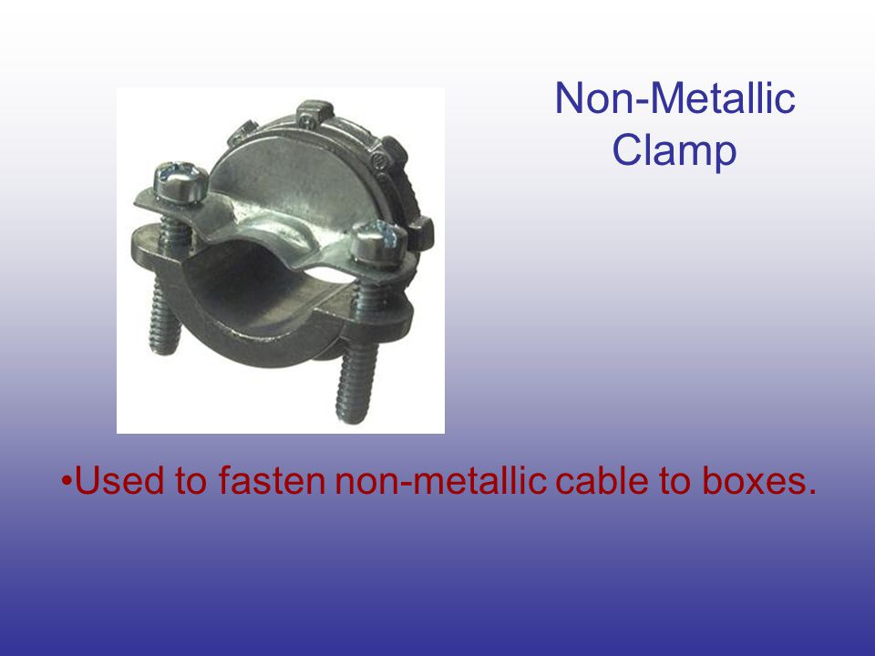 Non-Metallic Clamp Used to fasten non-metallic cable to boxes.
