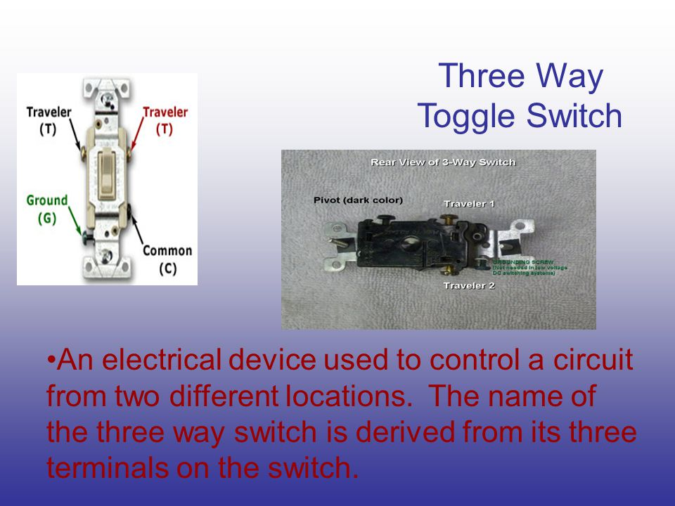 Three Way Toggle Switch An electrical device used to control a circuit from two different locations.