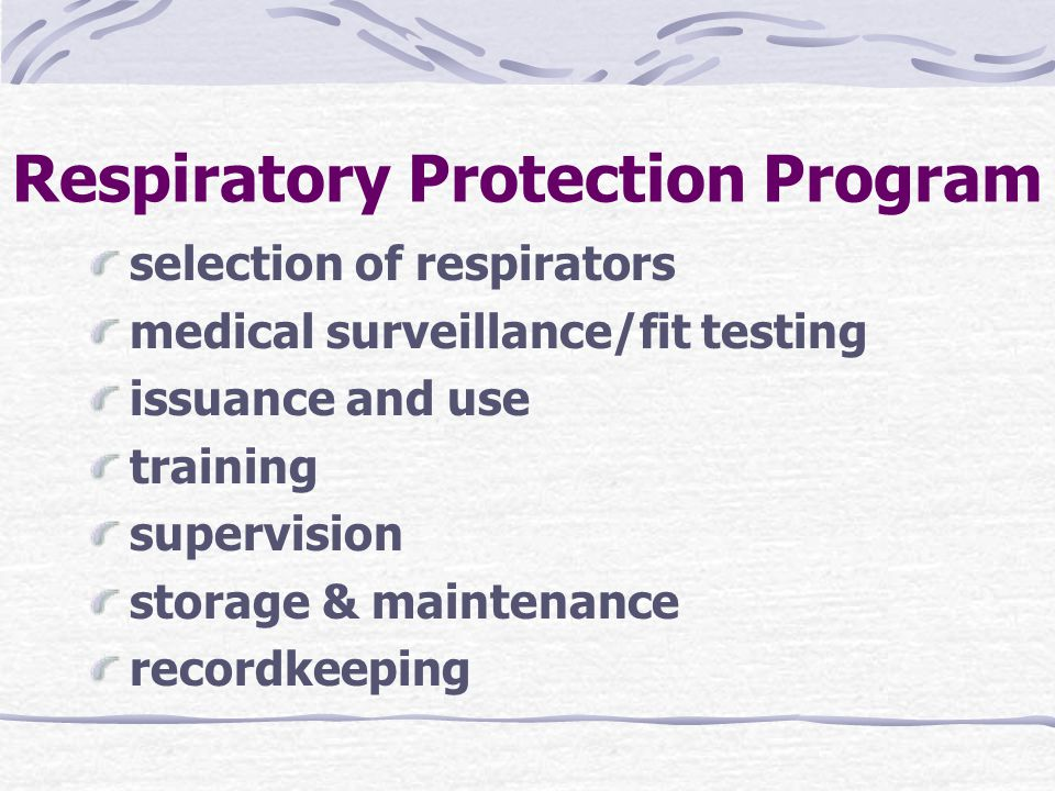 Respiratory Protection Program selection of respirators medical surveillance/fit testing issuance and use training supervision storage & maintenance recordkeeping