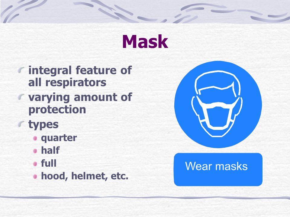 Mask integral feature of all respirators varying amount of protection types quarter half full hood, helmet, etc.