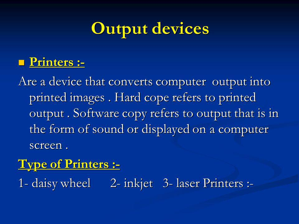 Output devices Printers :- Printers :- Are a device that converts computer output into printed images.