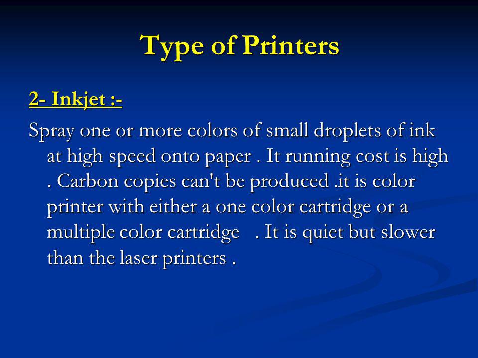 Type of Printers 2- Inkjet :- Spray one or more colors of small droplets of ink at high speed onto paper.