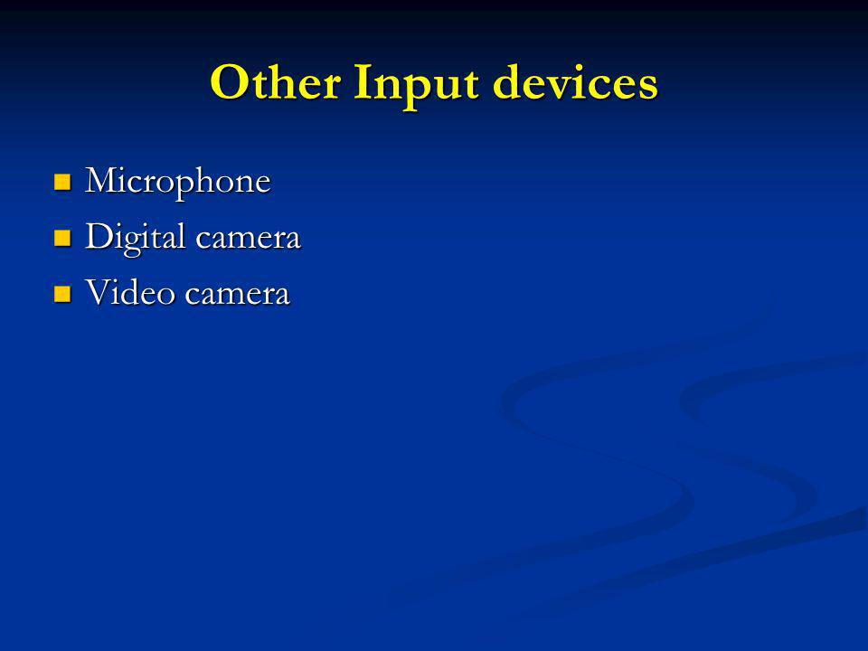 Other Input devices Microphone Microphone Digital camera Digital camera Video camera Video camera