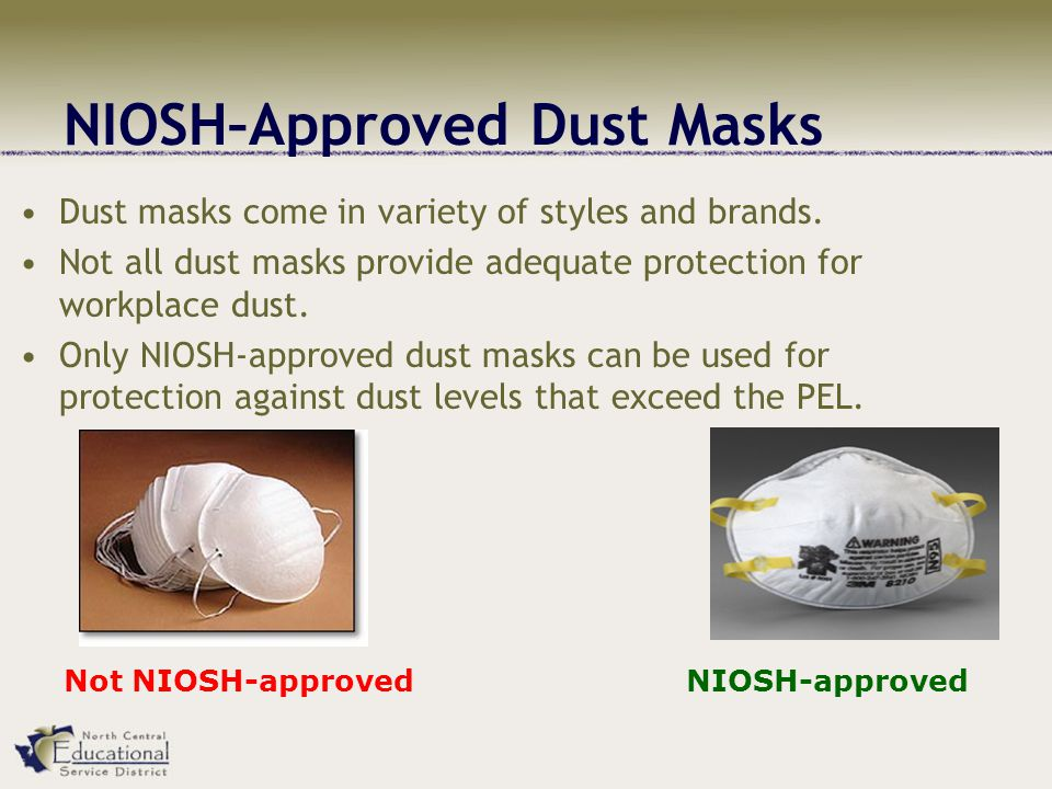 NIOSH–Approved Dust Masks Dust masks come in variety of styles and brands.