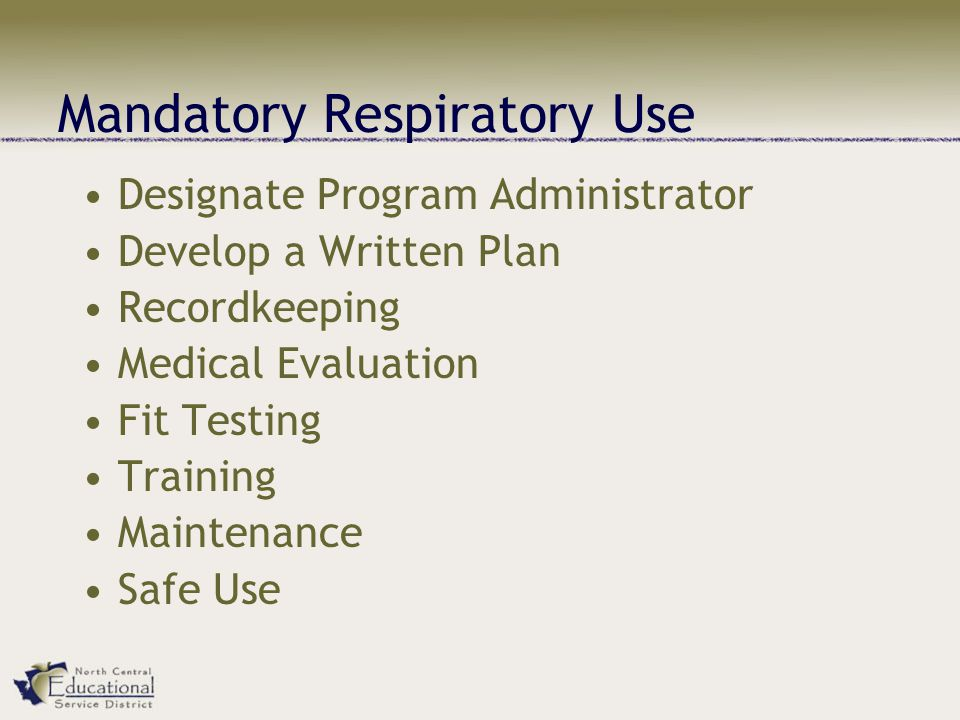 Mandatory Respiratory Use Designate Program Administrator Develop a Written Plan Recordkeeping Medical Evaluation Fit Testing Training Maintenance Safe Use