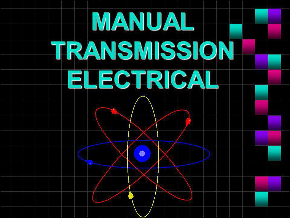 MANUAL TRANSMISSION ELECTRICAL  OBJECTIVES n Diagnose