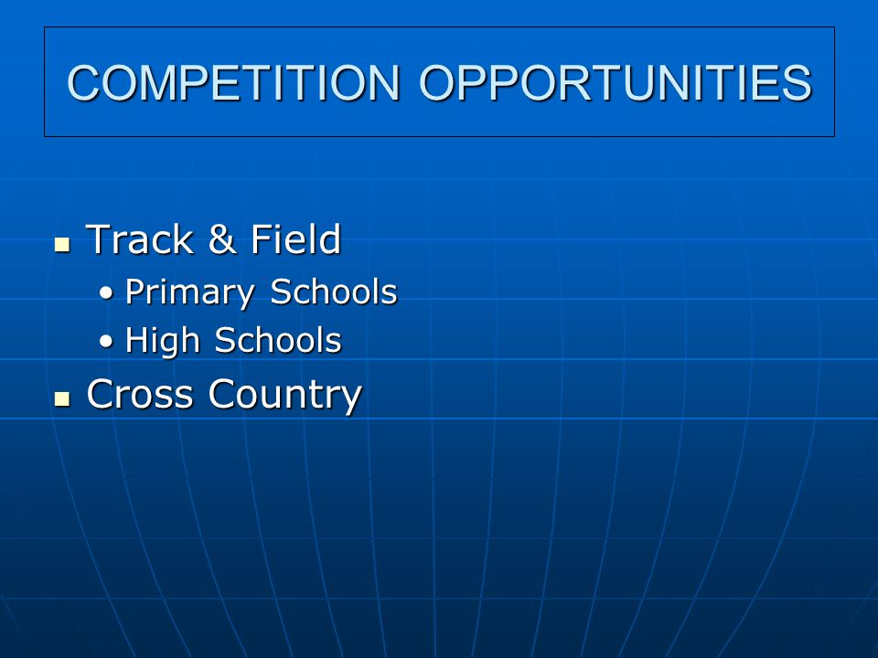 COMPETITION OPPORTUNITIES Track & Field Track & Field Primary SchoolsPrimary Schools High SchoolsHigh Schools Cross Country Cross Country