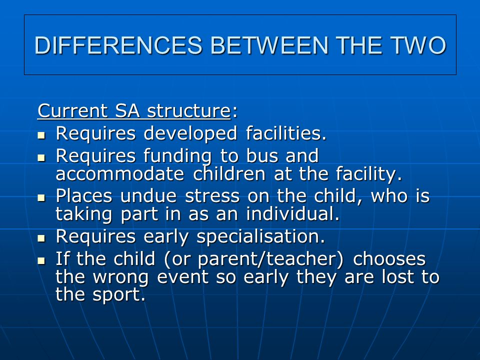 DIFFERENCES BETWEEN THE TWO Current SA structure: Requires developed facilities.