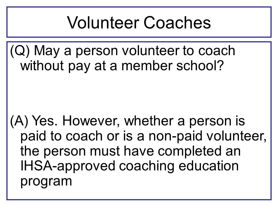 Volunteer Coaches (Q) May a person volunteer to coach without pay at a member school.