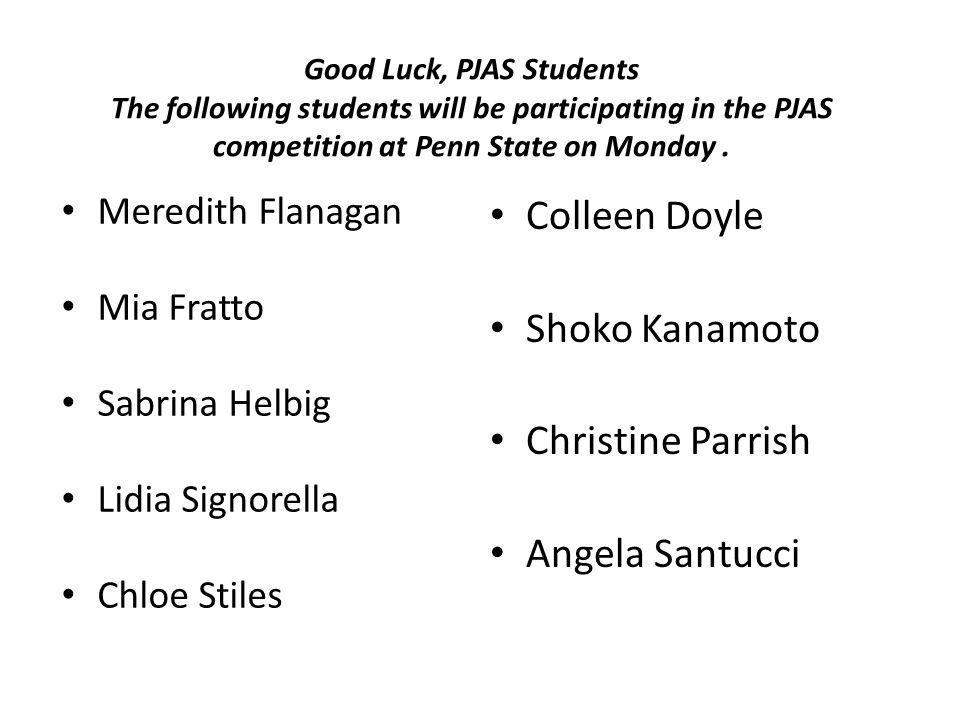 Good Luck, PJAS Students The following students will be participating in the PJAS competition at Penn State on Monday.