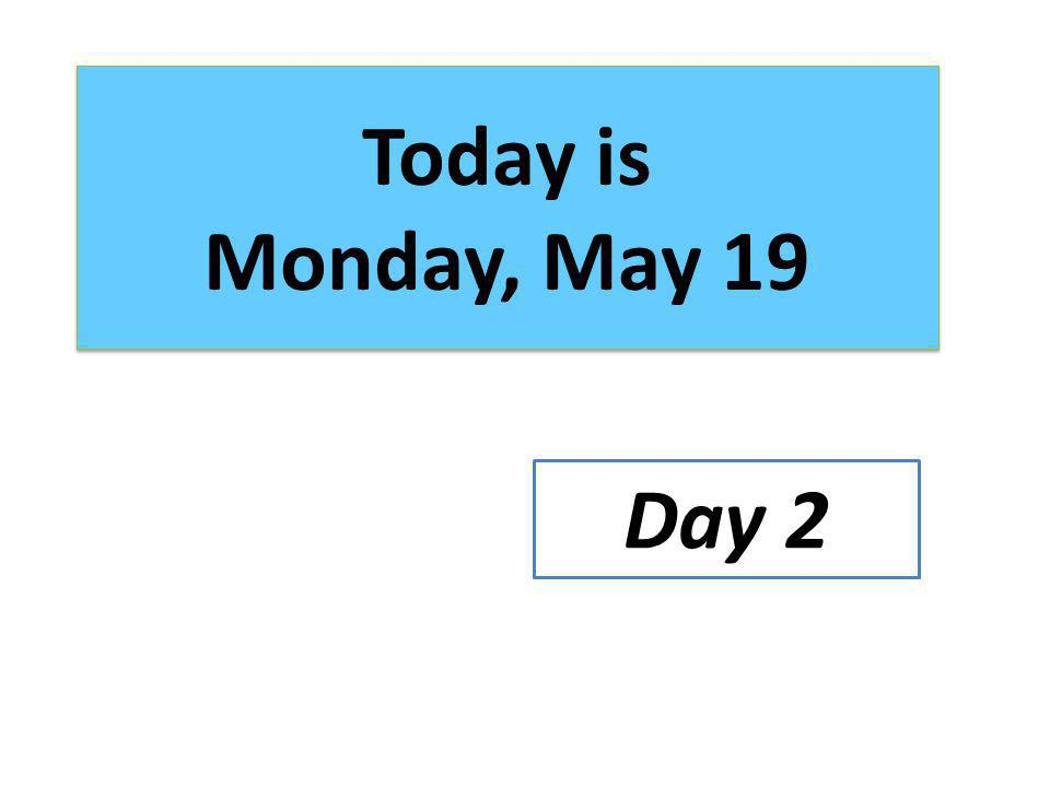 Today is Monday, May 19 Day 2