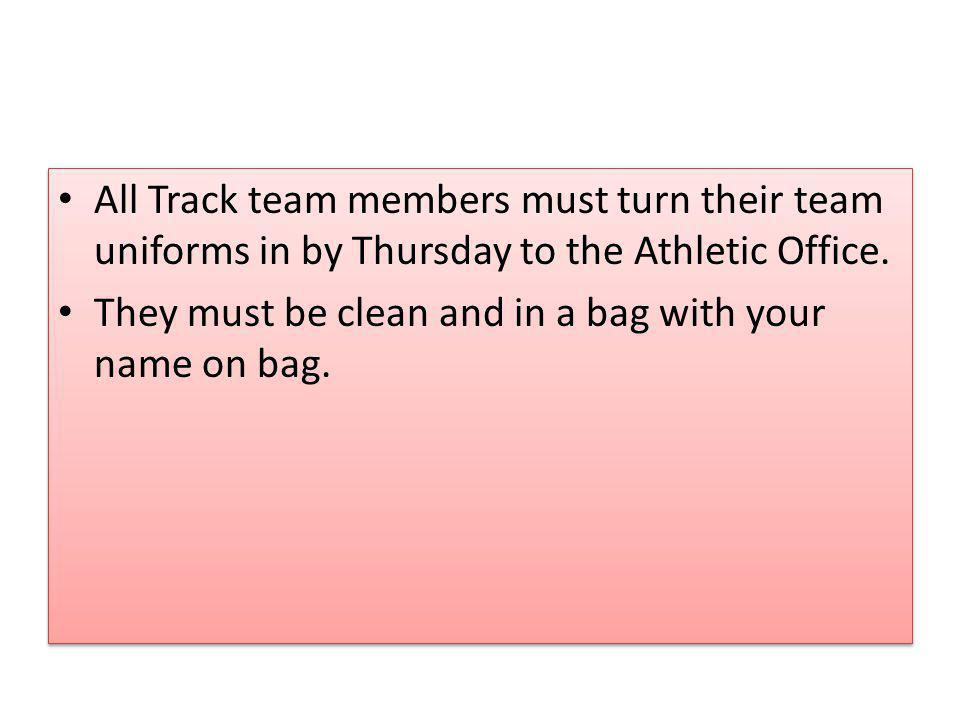 All Track team members must turn their team uniforms in by Thursday to the Athletic Office.