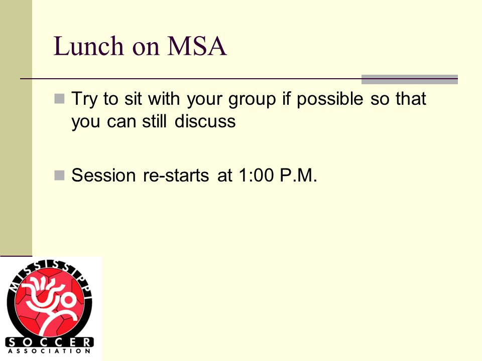 Lunch on MSA Try to sit with your group if possible so that you can still discuss Session re-starts at 1:00 P.M.