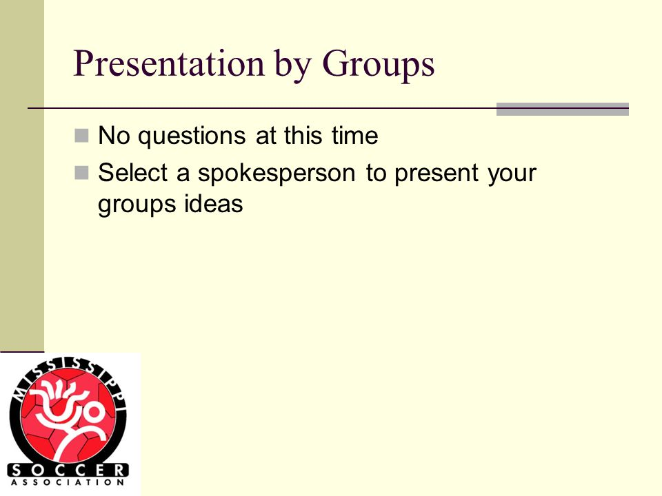 Presentation by Groups No questions at this time Select a spokesperson to present your groups ideas