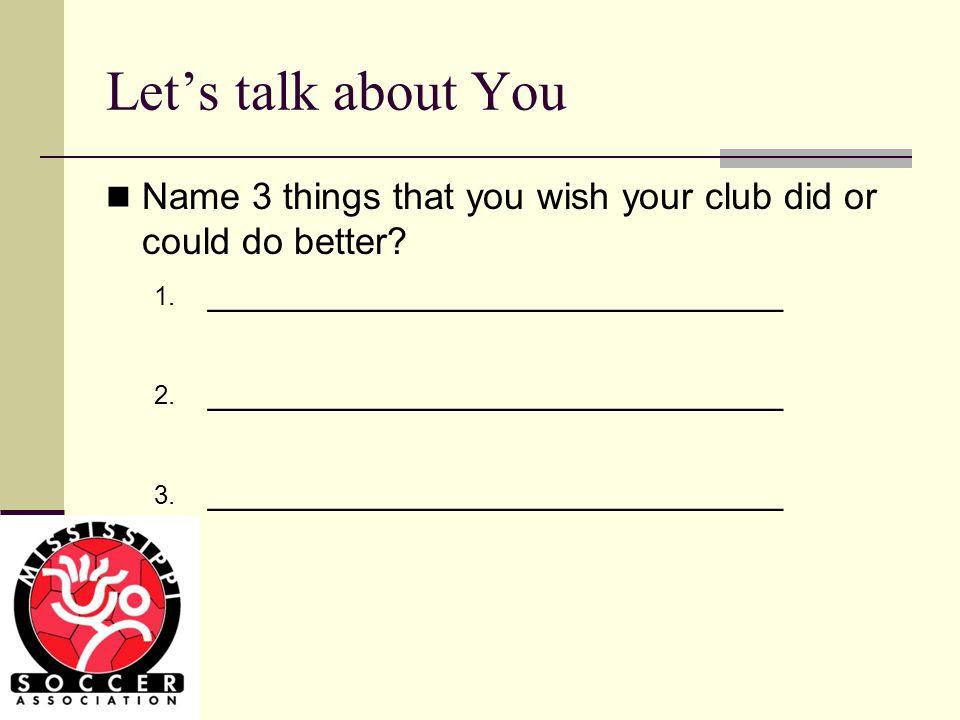 Lets talk about You Name 3 things that you wish your club did or could do better.