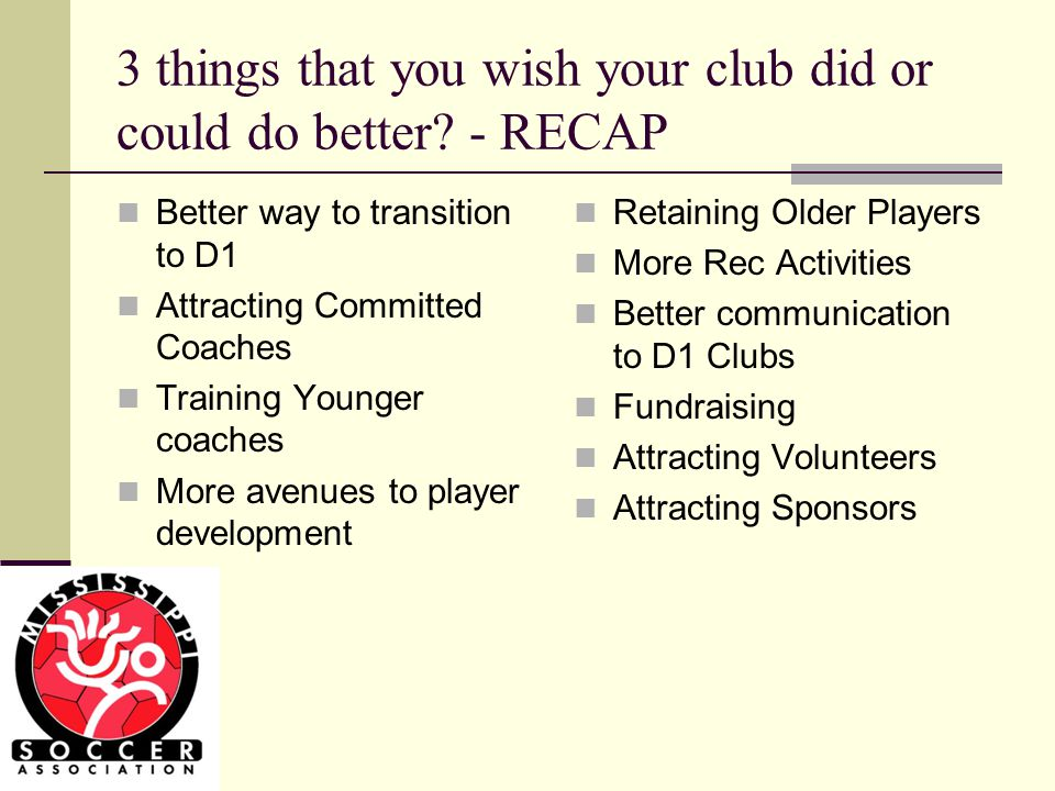 3 things that you wish your club did or could do better.