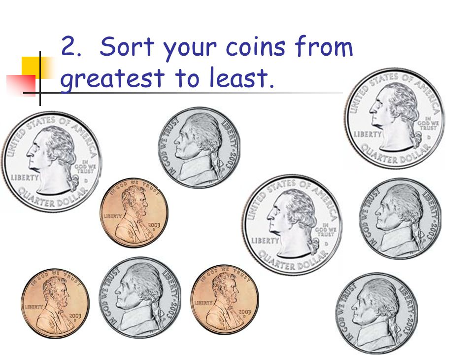 2. Sort your coins from greatest to least.