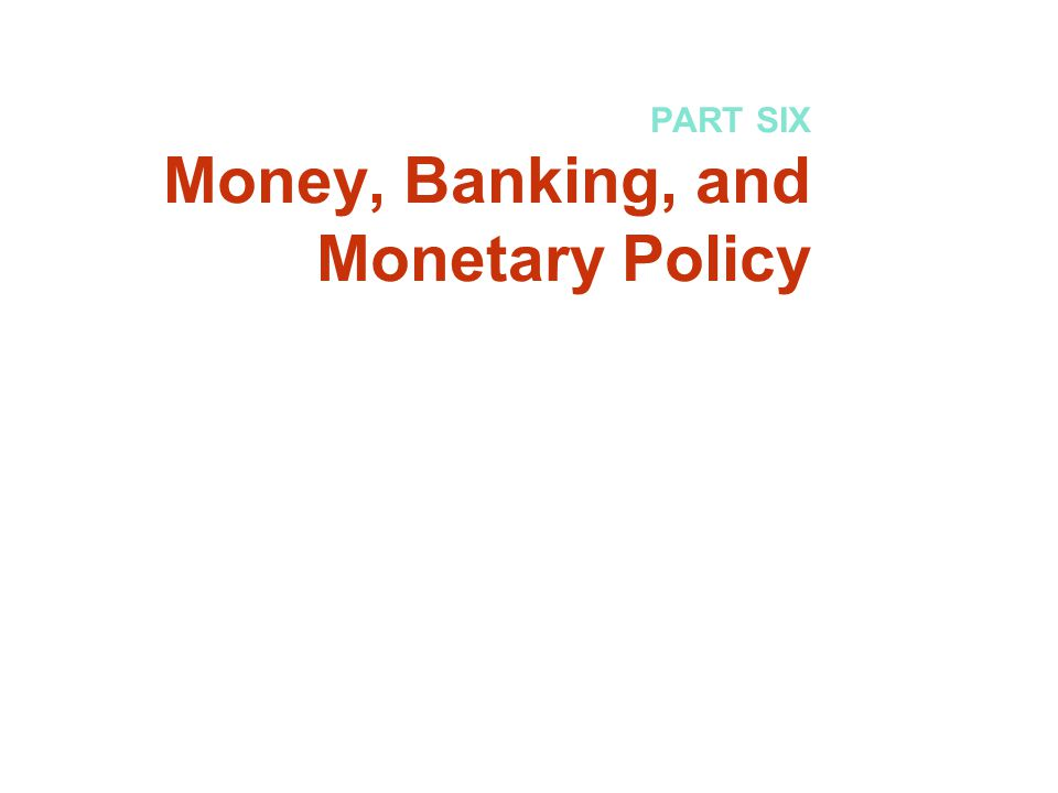 PART SIX Money, Banking, and Monetary Policy