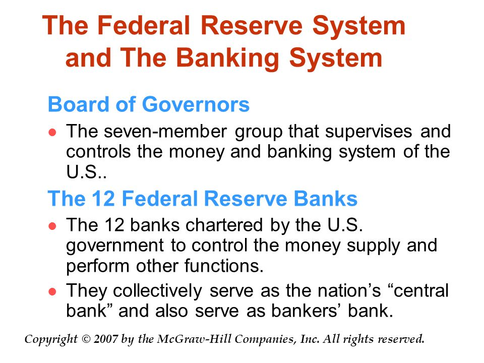 The Federal Reserve System and The Banking System Board of Governors The seven-member group that supervises and controls the money and banking system of the U.S..