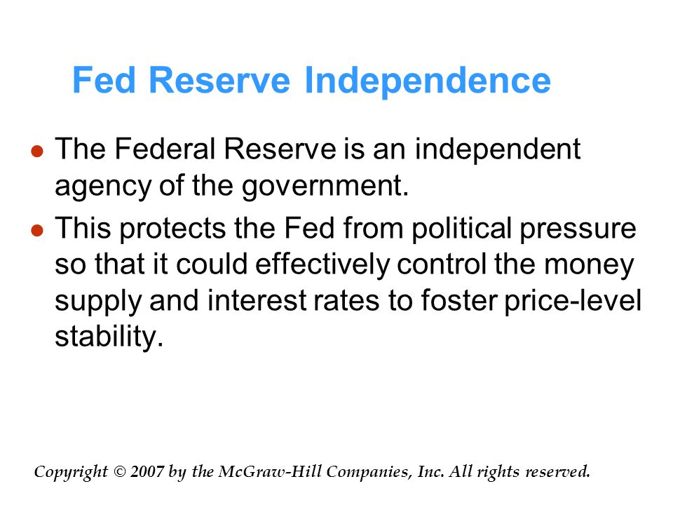 Fed Reserve Independence The Federal Reserve is an independent agency of the government.