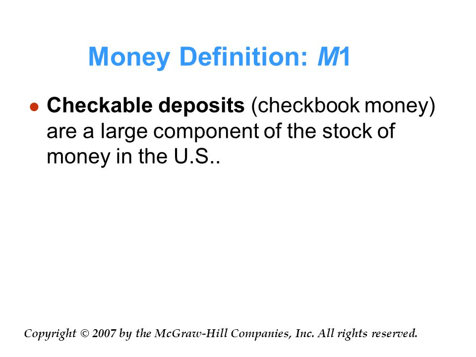 Money Definition: M1 Checkable deposits (checkbook money) are a large component of the stock of money in the U.S..