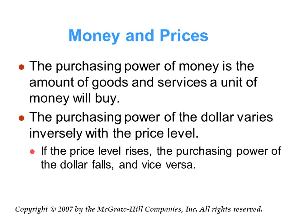 Money and Prices The purchasing power of money is the amount of goods and services a unit of money will buy.
