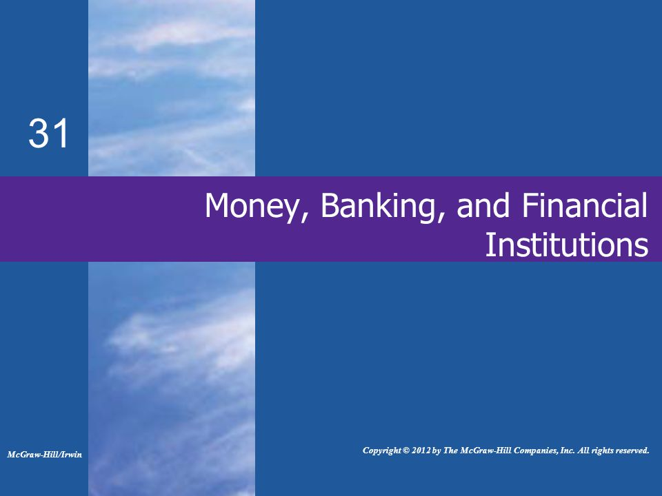 31 Money, Banking, and Financial Institutions McGraw-Hill/Irwin Copyright © 2012 by The McGraw-Hill Companies, Inc.