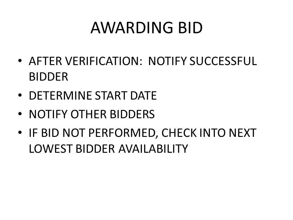AWARDING BID AFTER VERIFICATION: NOTIFY SUCCESSFUL BIDDER DETERMINE START DATE NOTIFY OTHER BIDDERS IF BID NOT PERFORMED, CHECK INTO NEXT LOWEST BIDDER AVAILABILITY