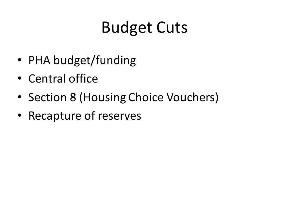 Budget Cuts PHA budget/funding Central office Section 8 (Housing Choice Vouchers) Recapture of reserves