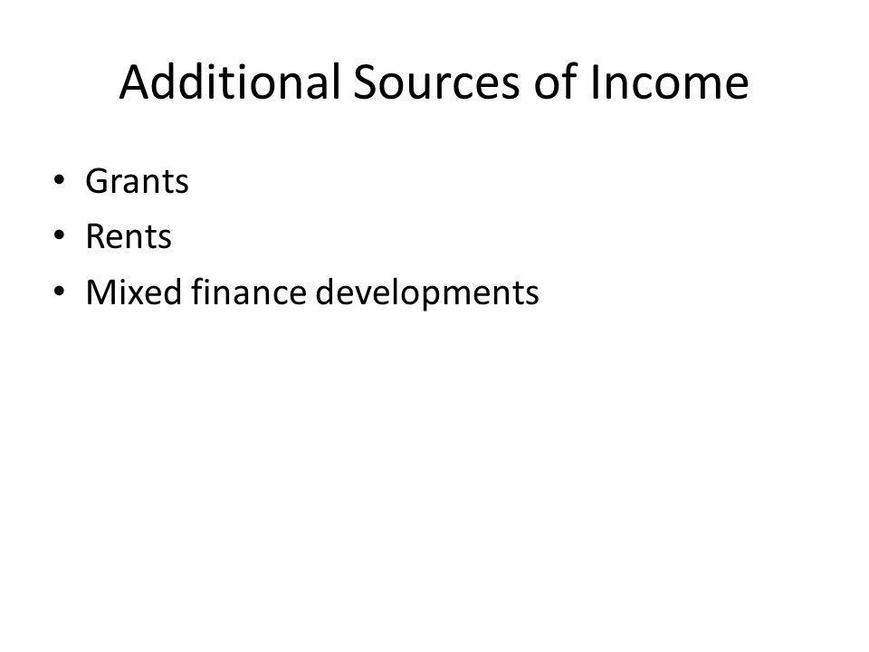Additional Sources of Income Grants Rents Mixed finance developments