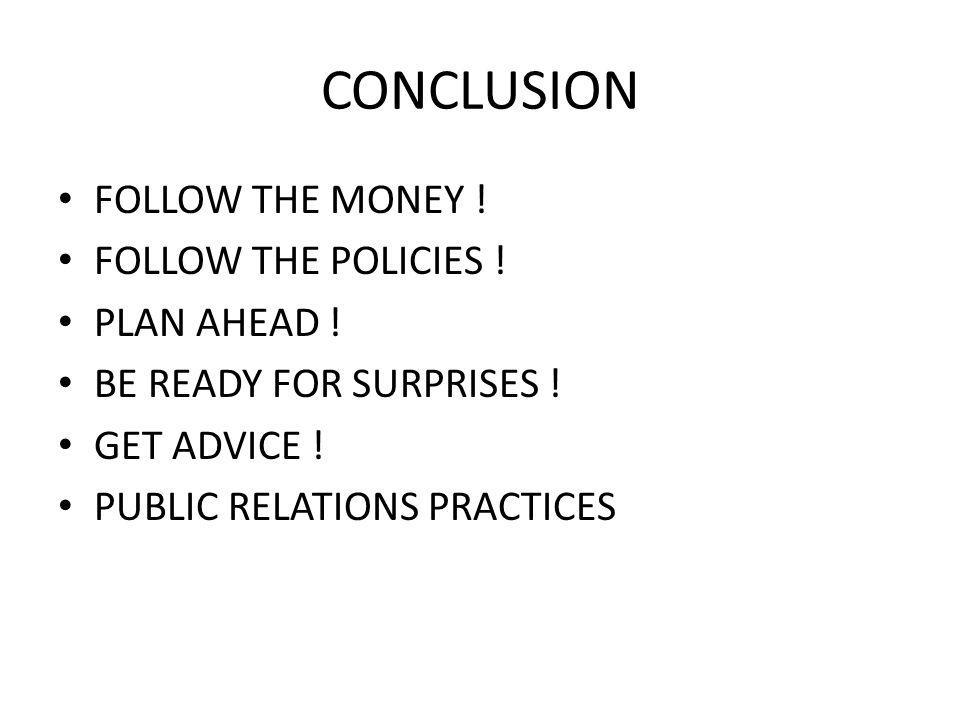 CONCLUSION FOLLOW THE MONEY . FOLLOW THE POLICIES .