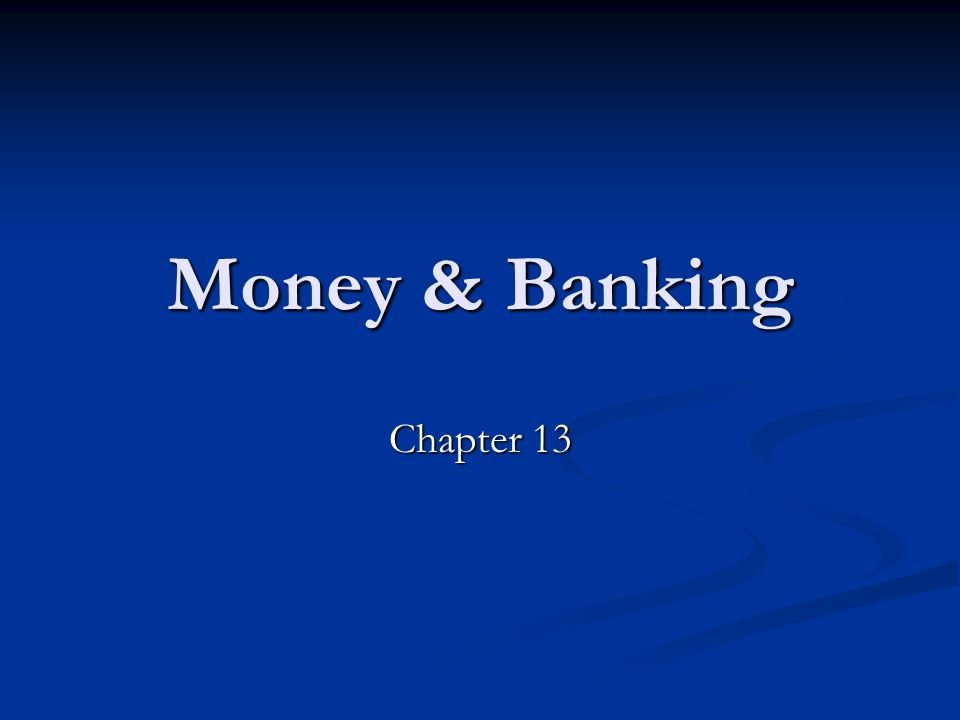 Money & Banking Chapter 13