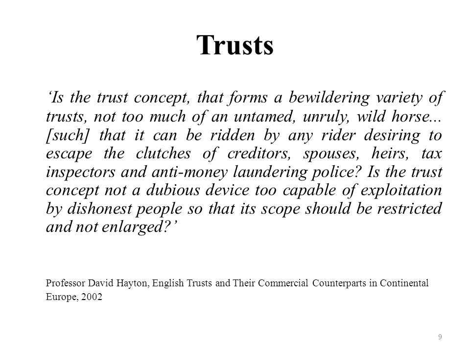 Trusts Is the trust concept, that forms a bewildering variety of trusts, not too much of an untamed, unruly, wild horse...