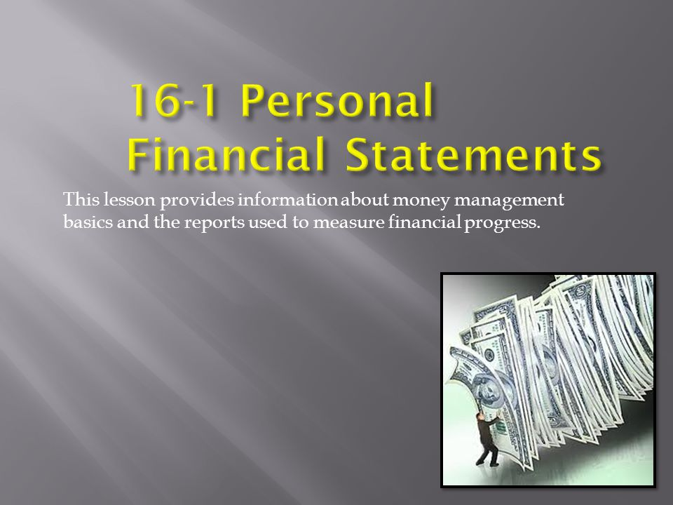 This lesson provides information about money management basics and the reports used to measure financial progress.