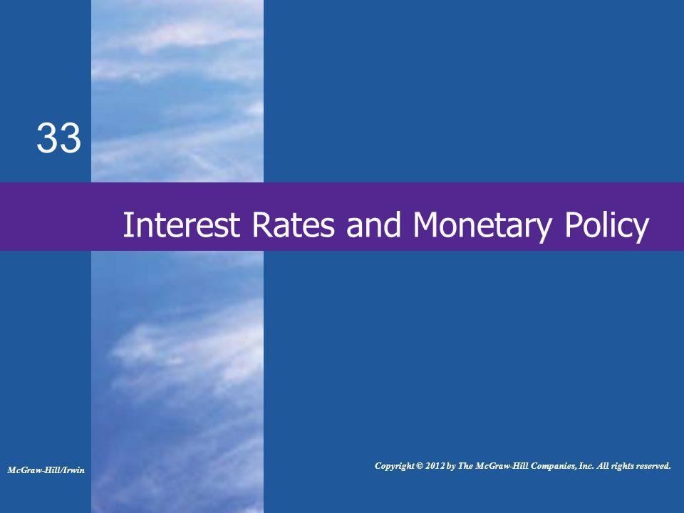 33 Interest Rates and Monetary Policy McGraw-Hill/Irwin Copyright © 2012 by The McGraw-Hill Companies, Inc.