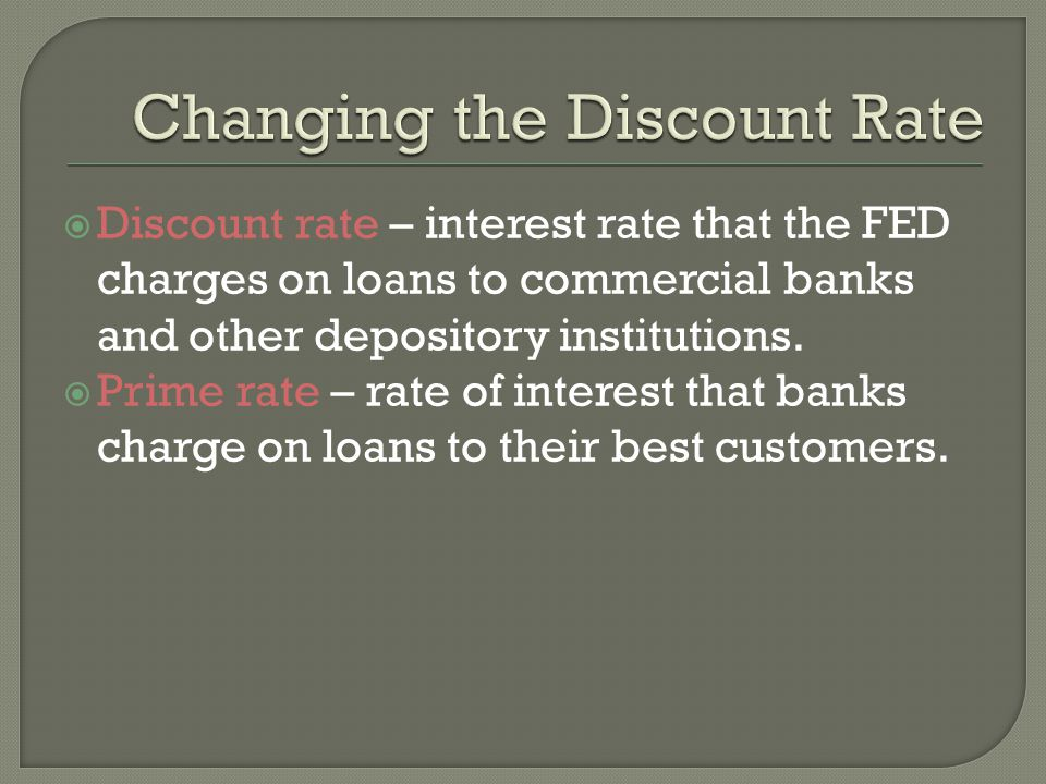 Discount rate – interest rate that the FED charges on loans to commercial banks and other depository institutions.