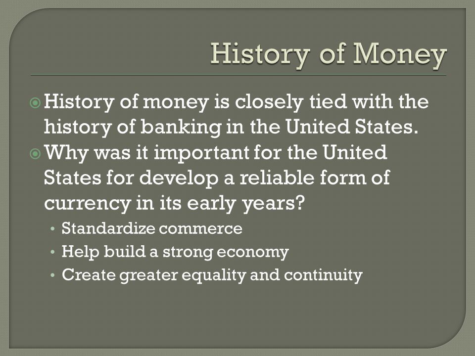 History of money is closely tied with the history of banking in the United States.