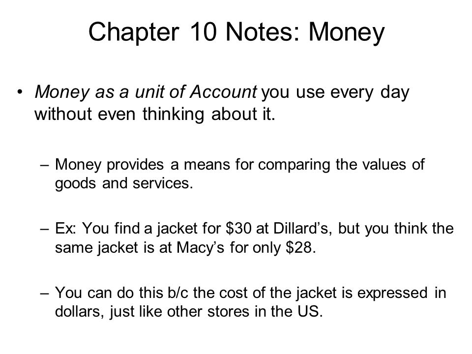 Chapter 10 Notes: Money Money as a unit of Account you use every day without even thinking about it.
