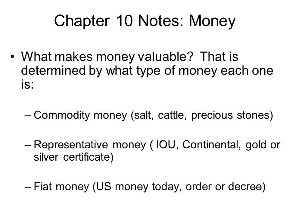 Chapter 10 Notes: Money What makes money valuable.
