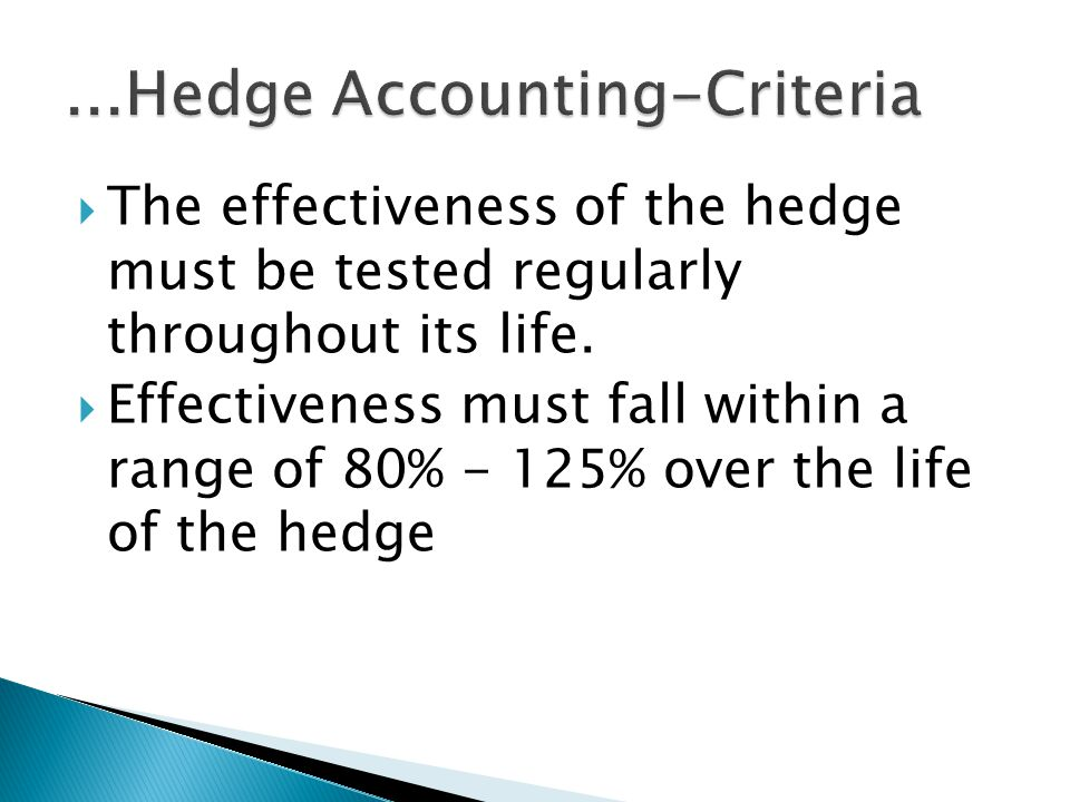 The effectiveness of the hedge must be tested regularly throughout its life.