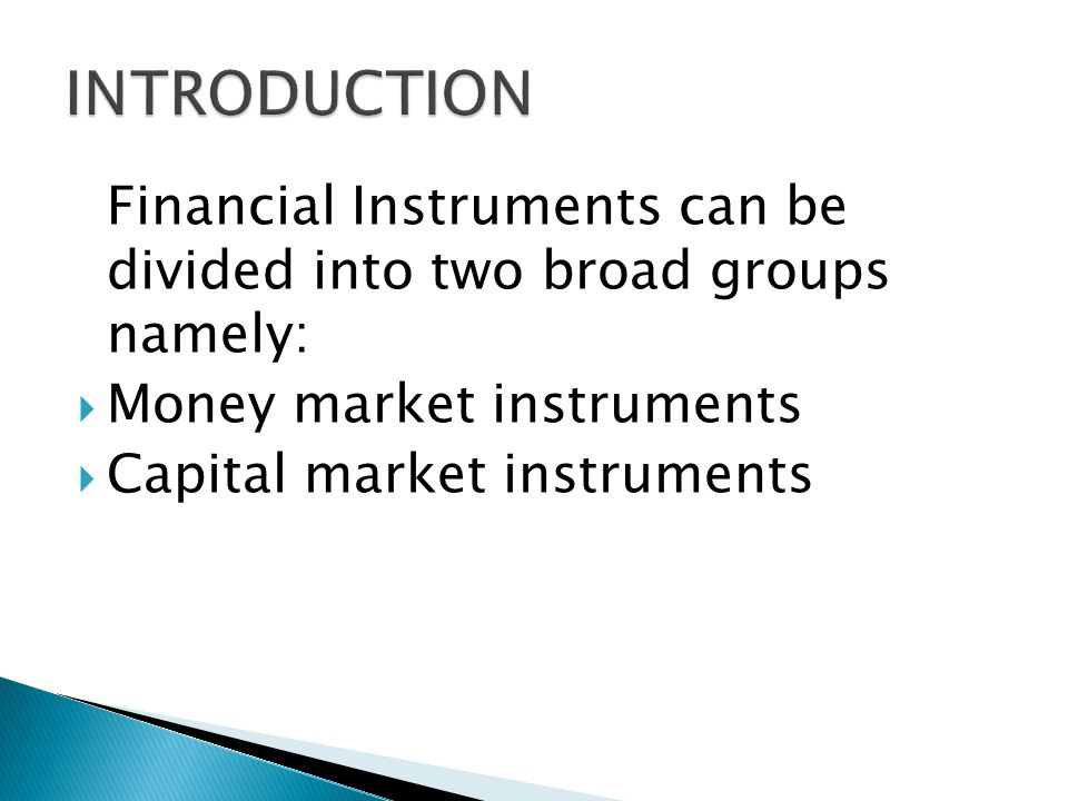 Financial Instruments can be divided into two broad groups namely: Money market instruments Capital market instruments