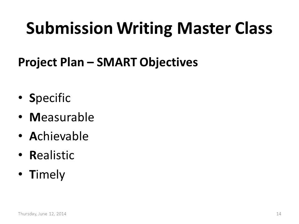 Submission Writing Master Class Project Plan – SMART Objectives Specific Measurable Achievable Realistic Timely Thursday, June 12,
