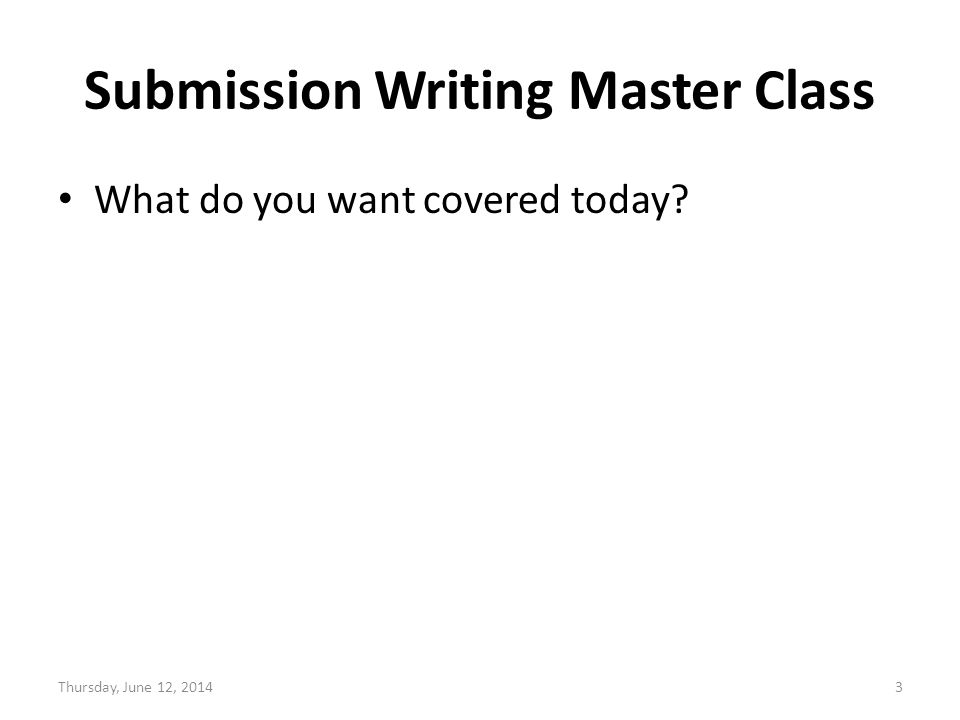 Submission Writing Master Class What do you want covered today Thursday, June 12, 20143