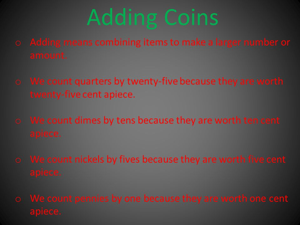 Adding Coins o Adding means combining items to make a larger number or amount.