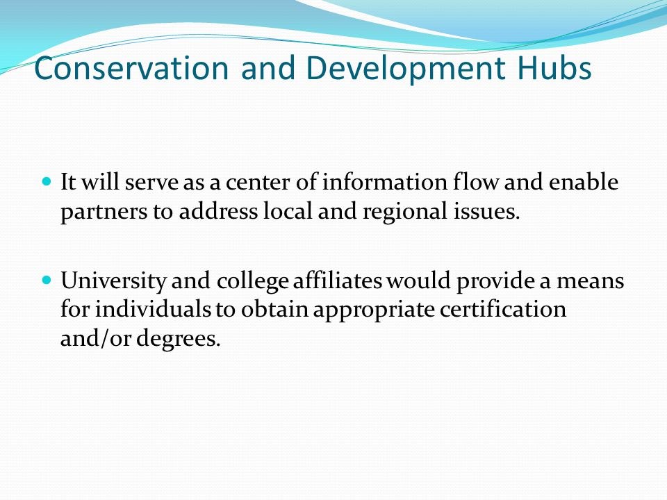 Conservation and Development Hubs It will serve as a center of information flow and enable partners to address local and regional issues.