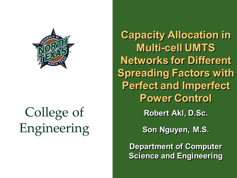 College of Engineering Capacity Allocation in Multi-cell UMTS Networks for Different Spreading Factors with Perfect and Imperfect Power Control Robert Akl, D.Sc.